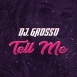 DJ Grosso - Tell Me (Single)