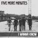 Five More Minutes - I Wanna Know (Single)
