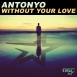 Antonyo - Without Your Love (Maxi Single)