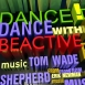 Tom WADE Shepherd - Dance With Beactive