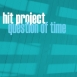 Hit Project - Question Of Time (Maxi)