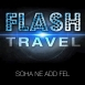 Flash Travel  - Soha Ne Add Fel (Single)