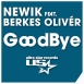 Newik - Good Bye (Feat. Berkes Olivér) (Maxi Single)