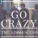 The Adolescens - I Go Crazy (Single)
