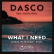 Dasco  - What I Need (Right Here, Right Now) (Feat. Justina Maria) (Maxi Single)