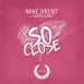 Mike Brent - So Close (Feat. Mark Greif) (Maxi Single)