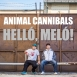 Animal Cannibals - Helló, Meló! (Single)