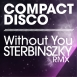 Compact Disco  - Without You (Sterbinszky Remix)