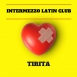 Intermezzo Latin Club - Tirita (Single)