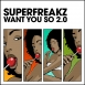 Superfreakz - Want You So 2.0