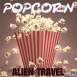 Alien Travel - Popcorn (Maxi Single)