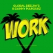 Global Deejays - Work (Feat. Danny Marquez, Puppah Nas-T & Denise) (Maxi Single)