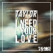 Taylor Da Hun - I Need Your Love (Maxi Single)