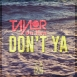 Taylor Da Hun - Don't Ya (Single)