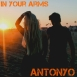 Antonyo - In Your Arms (Maxi Single)