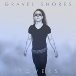 Gravel Shores - Towers (Single)