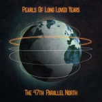 Pearls Of Long Loved Years - The 47th Parallel North