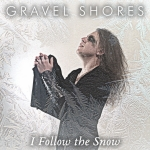 Gravel Shores - I Follow The Snow (Single)
