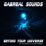Gabreal Sounds - Beyond Your Universe (To The Memory Of Stephen Hawking) (Single)