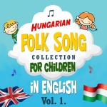 Keskeny Márk - Hungarian Folk Song Collection For Children In English Vol. 1.