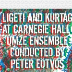 Eötvös Péter / UMZE Kamaraegyüttes - Ligeti And Kurtág At Carnegie Hall / part1