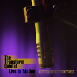The Transform Quintet - Live In Motion