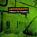 Superbutt - 2 Minutes For Roughing