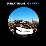 Pier At House - Fly Away (Maxi Single)