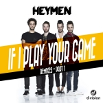 Heymen - If I Play Your Game (Remixes)