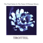 Trottel - The Final Salute In The Name Of Human Misery