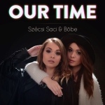 Szécsi Saci & Böbe - Our Time (Single)