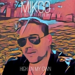 Mikoo - High On My Own (Feat. Mickey Shiloh) (EP)