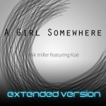 Mik Miller - A Girl Somewhere (Extended Version) (Feat. Koe) (Single)