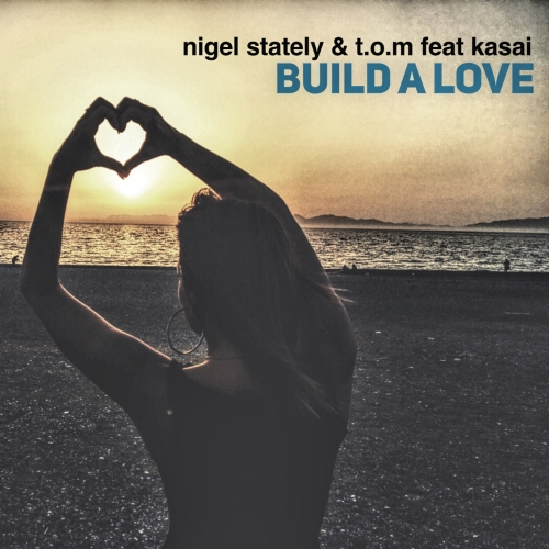 Kasai - Build A Love (Nigel Stately and T.O.M feat. Kasai)