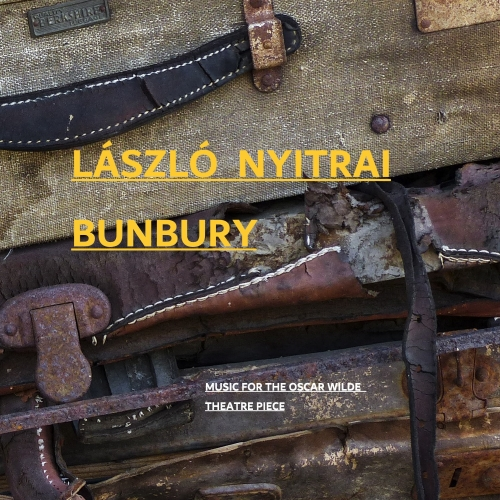 Nyitrai László - Bunbury (Music For Oscar Wilde's Comedy)
