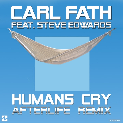 Carl Fath Feat. Steve Edwards - Humans Cry (Afterlife Remixes)