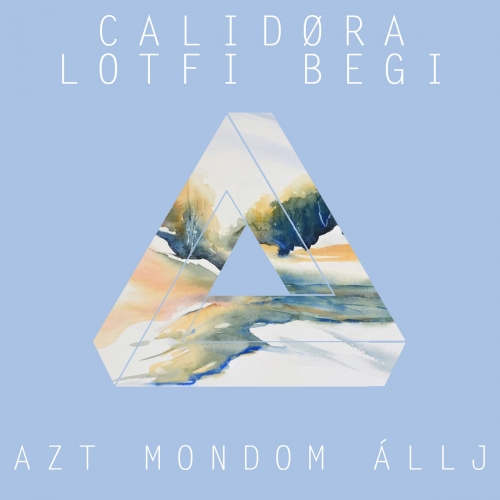 Calidora - Azt Mondom Állj (Feat. Lotfi Begi) (Single)