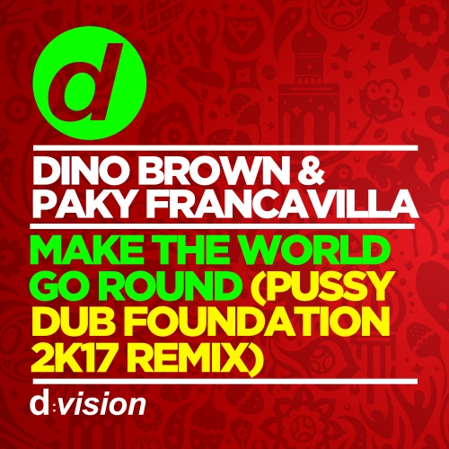 Dino Brown & Paky Francavilla - Make The World Go Round (Pussy Dub Foundation 2k17 Remix)