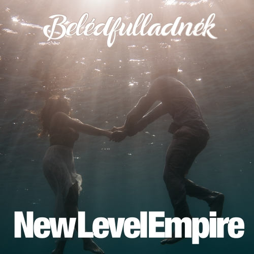 New Level Empire - Belédfulladnék (Single)